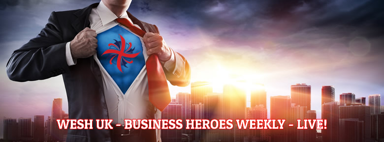 WESH UK - Business Heroes Weekly - Live!